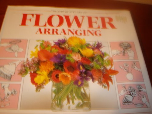 9780517066065: The Step By Step Art Of Flower Arranging