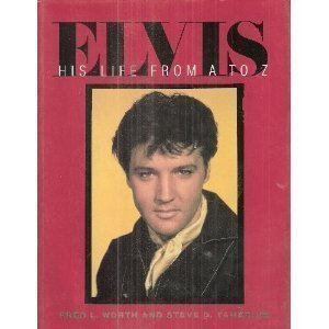 Elvis : His Life from A to: Fred L. Worth;