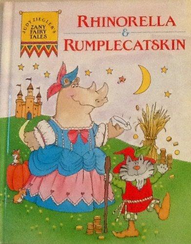 Judy Ziegler's Zany Fairy Tales: Rhinorella &: Judy Ziegler