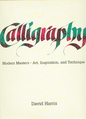 9780517067000: Calligraphy: Modern Masters-Art, Inspiration, and Technique