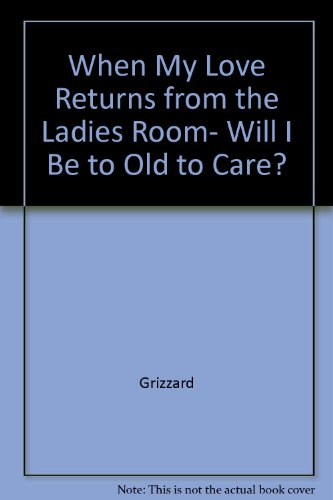 9780517067642: When My Love Returns from the Ladies Room, Will I Be to Old to Care?