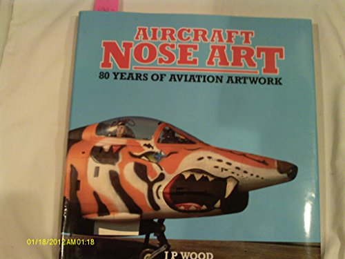 Aircraft Nose Art 80 Years of Aviation Artwork: Wood, J.P.