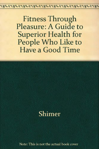 9780517071809: Fitness Through Pleasure: A Guide to Superior Health for People Who Like to Have a Good Time