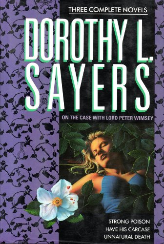 9780517072431: Dorothy L. Sayers: On the Case With Lord Peter Wimsey : Three Complete Novels/Strong Poison/Have His Carcase/Unnatural Death