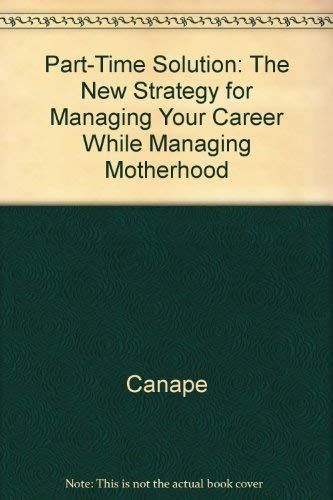 9780517074114: The Part-Time Solution: The New Strategy for Managing Your Career While Managing Motherhood