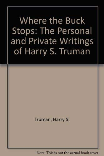 9780517074527: Where the Buck Stops: The Personal & Private Writings of Harry S. Truman
