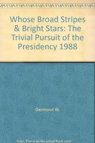 9780517074534: Whose Broad Stripes & Bright Stars: The Trivial Pursuit of the Presidency 1988