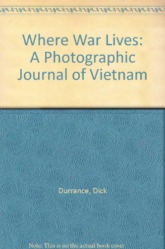 WHERE WAR LIVES: A Photographic Journal of Vietnam.: Dick Durrance