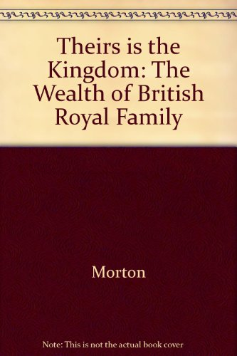 9780517075210: Theirs is the Kingdom: The Wealth of British Royal Family