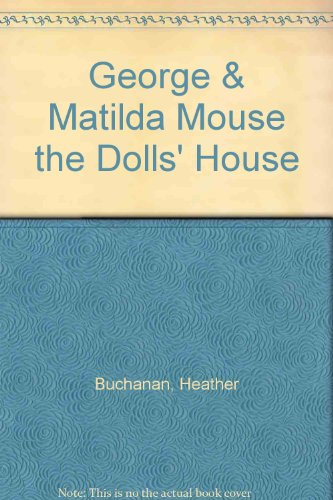 9780517075760: George & Matilda Mouse the Dolls' House by Buchanan, Heather
