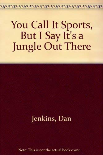 You Call It Sports, But I Say It's a Jungle Out There (0517076063) by Jenkins, Dan