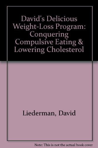 David's Delicious Weight-Loss Program: Conquering Compulsive Eating & Lowering Cholesterol (0517076691) by Liederman, David