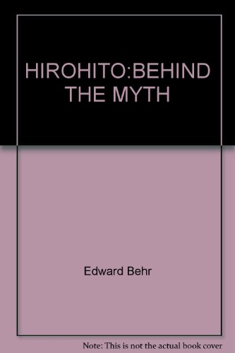 9780517078990: HIROHITO:BEHIND THE MYTH by Edward Behr