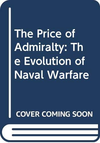 9780517080085: The Price of Admiralty: The Evolution of Naval Warfare