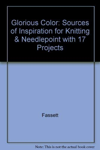 9780517080849: Glorious Color: Sources of Inspiration for Knitting & Needlepoint With 17 Projects