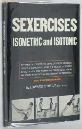 Sexercises : Isometric and Isotonic: Edward O'Relly