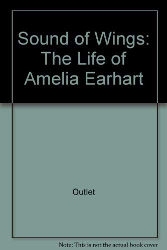 9780517083833: The Sound of Wings: The Life of Amelia Earhart by Rh Value Publishing