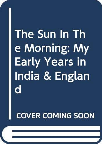 9780517083840: Sun in the Morning: My Early Years in India & England
