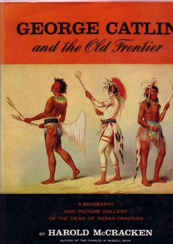 9780517084274: George Catlin and The Old Frontier: A Biography and Picture Gallery of the Dean of Indian Painters