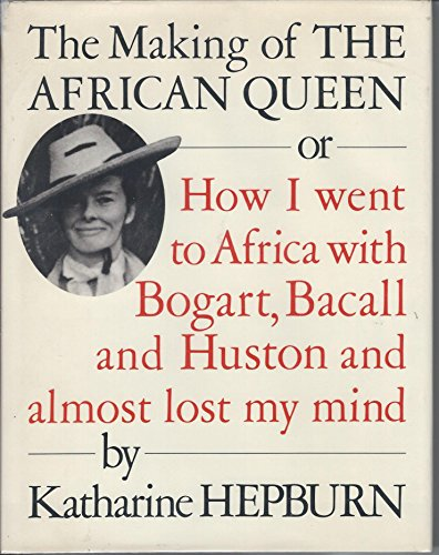 9780517088296: The Making of the African Queen: Or, How I Went to Africa with Bogart, Bacall and Huston and Almost Lost My Mind