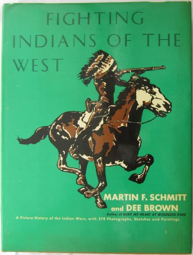 Fighting Indians of the West: Schmitt, Martin Ferdinand and Dee Brown
