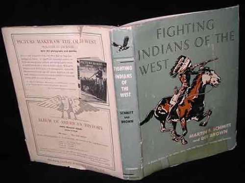 Fighting Indians of the West -- A Picture History of the Indian Wars: Martin F. Schmitt and Dee ...