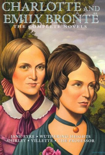 Charlotte and Emily Bronte: The Complete Novels: Charlotte Bronte, Emily
