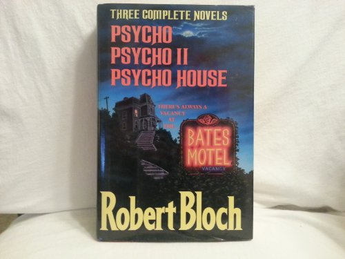 Three Complete Novels (Psycho, Psycho II, and: Bloch, Robert
