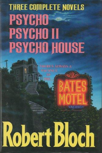 Robert Bloch: Three Complete Novels Psycho/Psycho Ii/Psycho House: Bloch, Robert