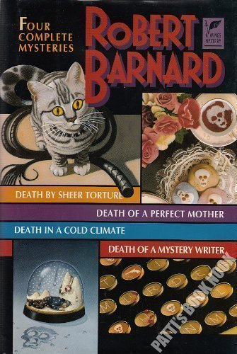 9780517093290: Robert Barnard: Four Complete Mysteries/Death by Sheer Torture/Death of a Perfect Mother/Death in a Cold Climate/Death of a Mystery Writer