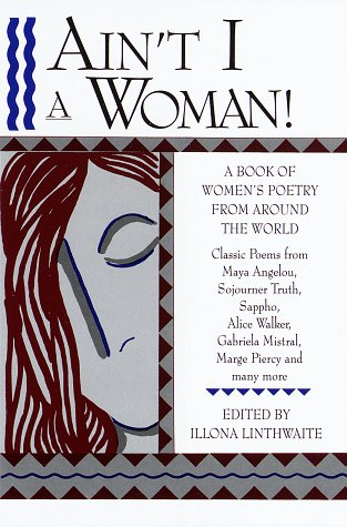 Ain't I a Woman! A Book of Women's Poetry from Around the World: Linthwaite, Illona