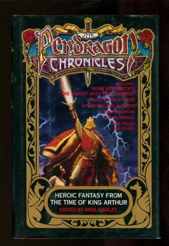 The Pendragon Chronicles: Heroic Fantasy From the Time of King Arthur: Andre Norton, Michael Ashley...