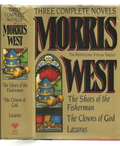 9780517093900: Morris West: Three Complete Novels : The Shoes of the Fisherman/the Clowns of God/Lazarus