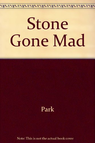 A Stone Gone Mad.
