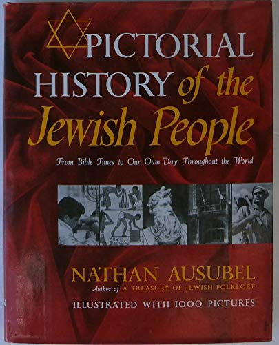 Pictorial History of the Jewish People from Bible Times to Our Own Day Throughout the World: ...