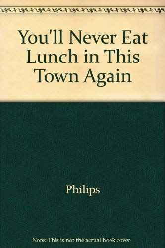 You'll Never Eat Lunch in This Town Again: Phillips, Julia