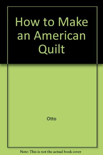 9780517098196: How to Make an American Quilt by Otto, Whitney