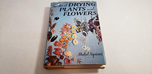9780517099001: The Art of Drying Plants and Flowers.