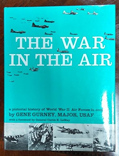 The War in the Air: A Pictorial History of World War II Air Forces in Combat