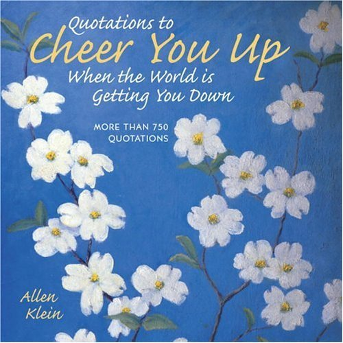 9780517100141: Quotations to Cheer You Up When the World Is Getting You Down: More Than 750 Sayings and Anecdotes