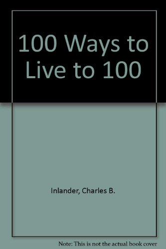 9780517100172: 100 Ways to Live to 100