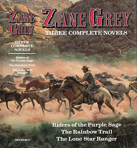 Zane Grey: Three Complete Novels: Riders of the Purple Sage, The Rainbow Trail, & The Lone Star...