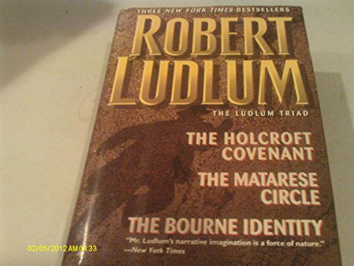 Three Complete Novels Robert Ludlum: The Ludlum Triad -- The Holcroft Covenant/the Matarese Circle/the Bourne Identity