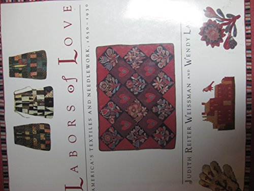 Labors of Love: America's Textiles and Needlework: Judith Reiter Weissman