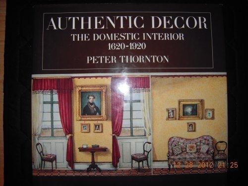 Authentic Decor: The Domestic Interior 1620-1920: Thornton, Peter