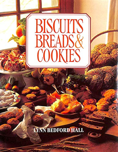 Biscuits, Breads & Cookies: Lynn Bedford Hall