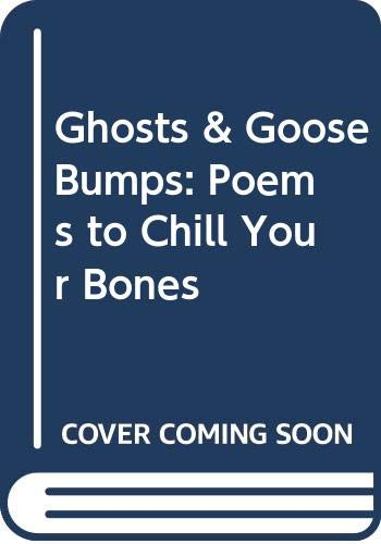 Ghosts & Goose Bumps: Poems to Chill: Bobbi Katz