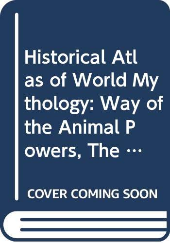 9780517105207: Historical Atlas of World Mythology Vol. 1: The Way of the Animal Powers: Part 1 Mythologies of the Primative Hunters and Gatherers