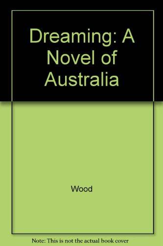 The Dreaming: A Novel of Australia: Wood, Barbara