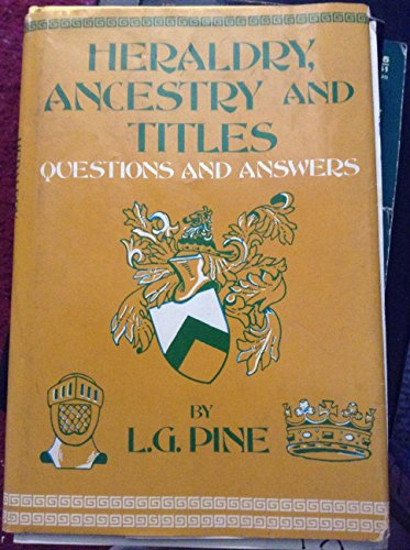 Heraldry, Ancestry and Titles: Questions and Answers: Pine, L. G.